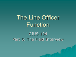The Line Officer Function CJUS 104 Part 5: The Field Interview