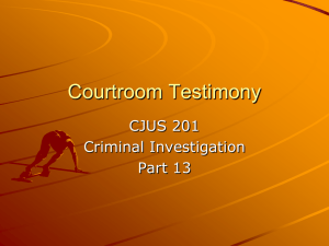 Courtroom Testimony CJUS 201 Criminal Investigation Part 13