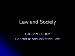 Law and Society CJUS/POLS 102 Chapter 8: Administrative Law
