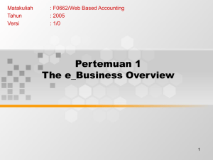 Pertemuan 1 The e_Business Overview Matakuliah : F0662/Web Based Accounting