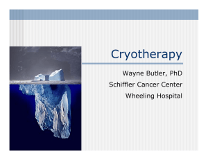 Cryotherapy Wayne Butler, PhD Schiffler Cancer Center Wheeling Hospital