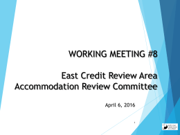 WORKING MEETING #8 East Credit Review Area Accommodation Review Committee April 6, 2016