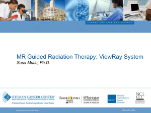MR Guided Radiation Therapy: ViewRay System Sasa Mutic, Ph.D.