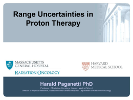 Range Uncertainties in Proton Therapy  Harald Paganetti PhD