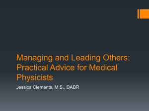 Managing and Leading Others: Practical Advice for Medical Physicists Jessica Clements, M.S., DABR