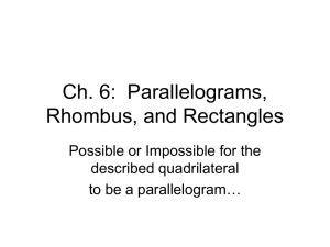 Ch. 6:  Parallelograms, Rhombus, and Rectangles Possible or Impossible for the