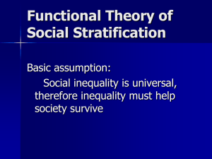 Functional Theory of Social Stratification Basic assumption: Social inequality is universal,