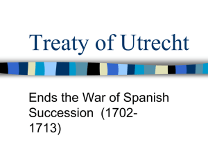 Treaty of Utrecht Ends the War of Spanish Succession  (1702- 1713)