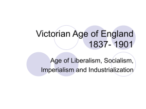 Victorian Age of England 1837- 1901 Age of Liberalism, Socialism, Imperialism and Industrialization