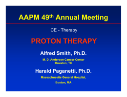 AAPM 49 Annual Meeting PROTON THERAPY Alfred Smith, Ph.D.