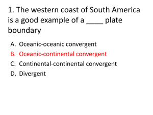 1. The western coast of South America boundary A. Oceanic-oceanic convergent