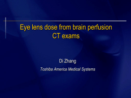 Eye lens dose from brain perfusion CT exams  Di Zhang