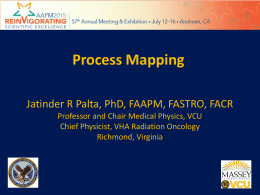 Process Mapping Jatinder R Palta, PhD, FAAPM, FASTRO, FACR