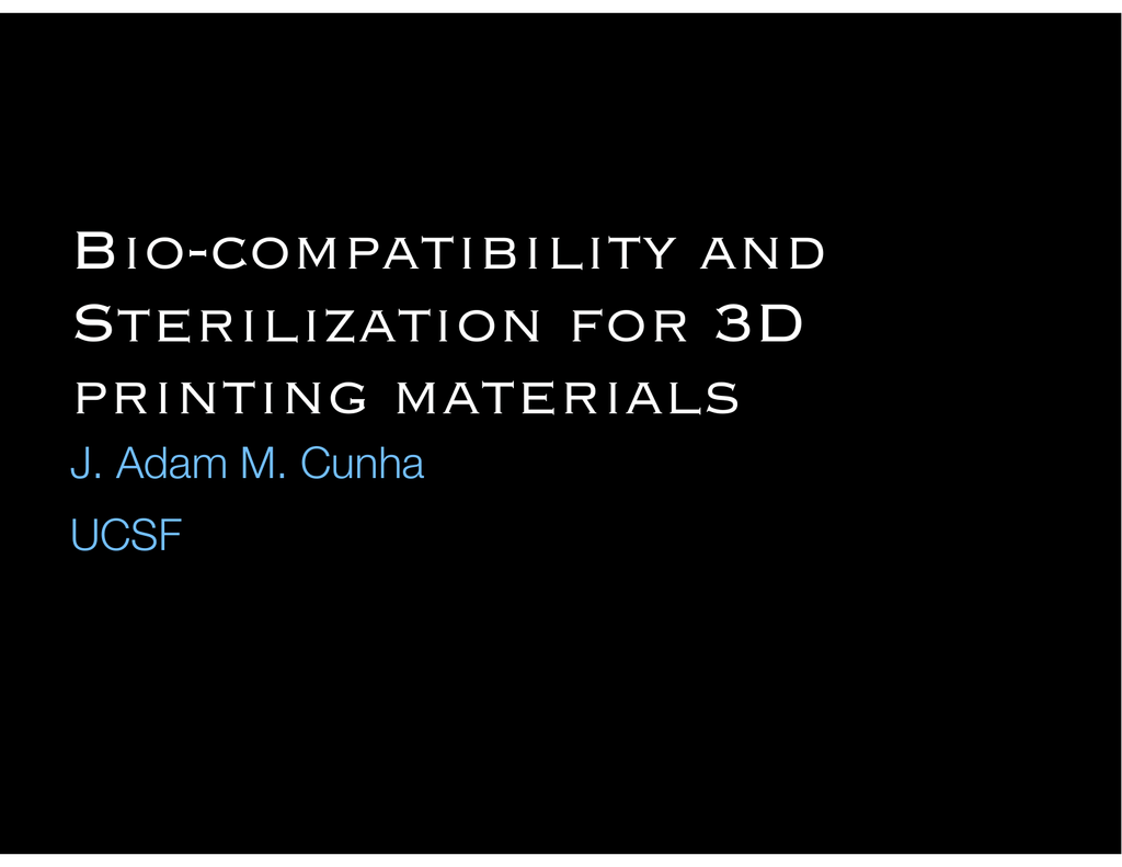 Bio-compatibility and Sterilization for 3D printing materials J