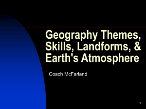 Geography Themes, Skills, Landforms, & Earth's Atmosphere Coach McFarland