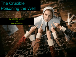 The Crucible Poisoning the Well By: Jewelia Lindsey &