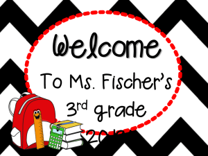 Welcome  To Ms. Fischer's 3