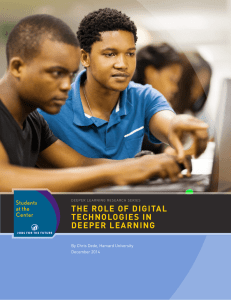 THE ROLE OF DIGITAL TECHNOLOGIES IN DEEPER LEARNING By Chris Dede, Harvard University