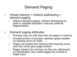 Demand Paging • Virtual memory = indirect addressing + demand paging