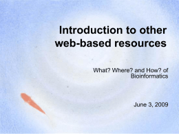 Introduction to other web-based resources What? Where? and How? of Bioinformatics