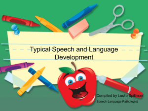 Typical Speech and Language Development Compiled by Leslie Spillman Speech Language Pathologist