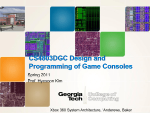 "Spring 2011 Prof. Hyesoon Kim Xbox 360 System Architecture, ""Anderews, Baker"