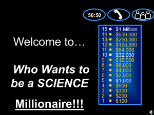 Welcome to… Who Wants to be a SCIENCE Millionaire!!!