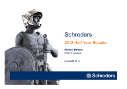 Schroders 2012 Half-Year Results Michael Dobson Chief Executive