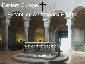 Eastern Europe: Byzantium & Orthodox Europe A Blend of Traditions Chapter 9