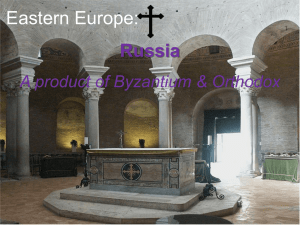 Eastern Europe: Russia A product of Byzantium & Orthodox
