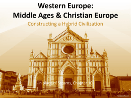 Western Europe: Middle Ages & Christian Europe Constructing a Hybrid Civilization