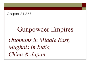 Gunpowder Empires Ottomans in Middle East, Mughals in India, China & Japan