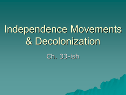 Independence Movements & Decolonization Ch. 33-ish