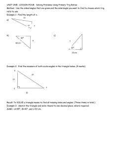 UNIT ONE:  LESSON FOUR:  Solving Problems Using Primary... Method:  Use the sides/angles that are given and the...