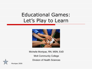 Educational Games: Let's Play to Learn Michelle Montpas, RN, MSN, EdD