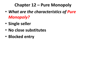 Chapter 12 – Pure Monopoly What are the characteristics of Single seller