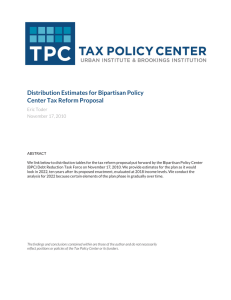 Distribution Estimates for Bipartisan Policy Center Tax Reform Proposal Eric Toder