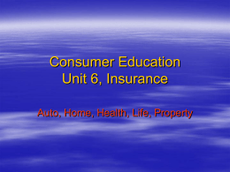 Consumer Education Unit 6, Insurance Auto, Home, Health, Life, Property