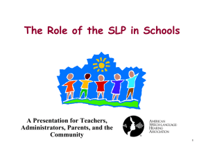 The Role of the SLP in Schools A Presentation for Teachers, Community