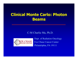 Clinical Monte Carlo: Photon Beams C-M Charlie Ma, Ph.D. Dept. of Radiation Oncology