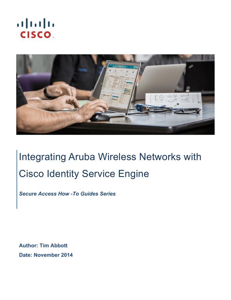 Integrating Aruba Wireless Networks with Cisco Identity Service Engine