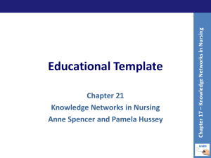 Educational Template Chapter 21 Knowledge Networks in Nursing Anne Spencer and Pamela Hussey