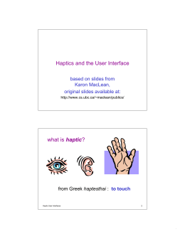 Haptics and the User Interface haptic based on slides from Karon MacLean,