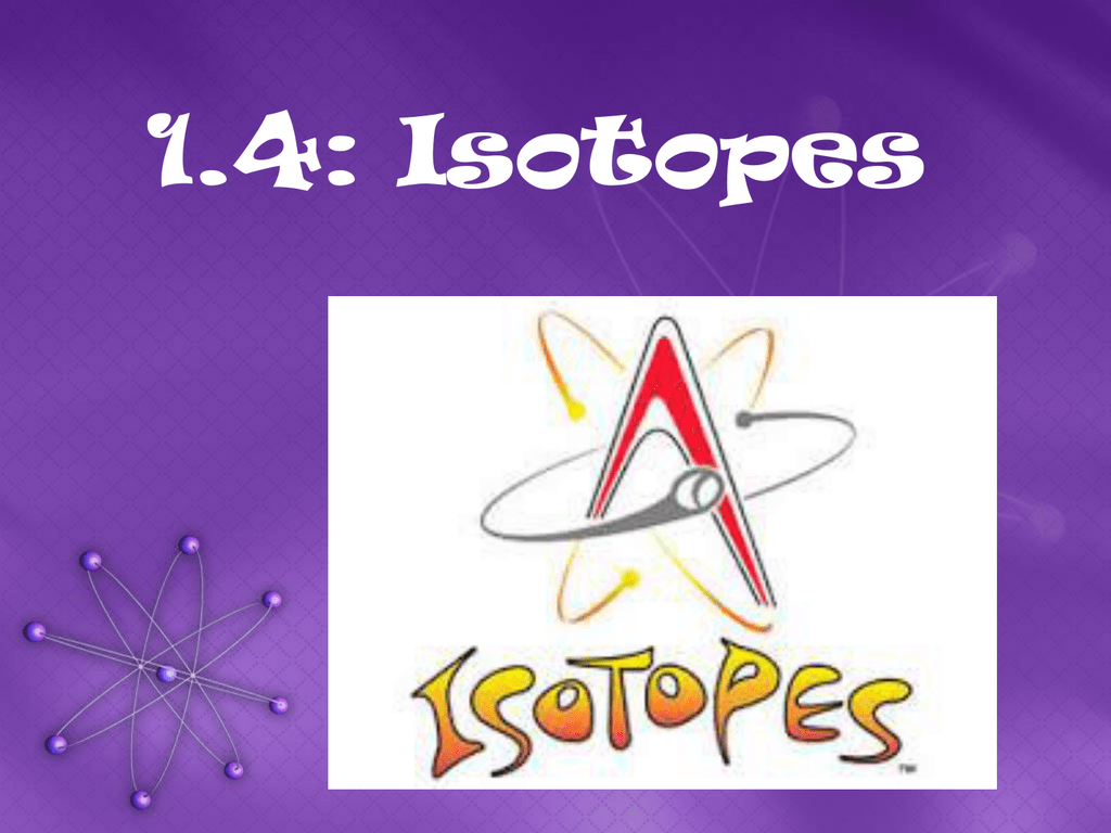 1 4: Isotopes