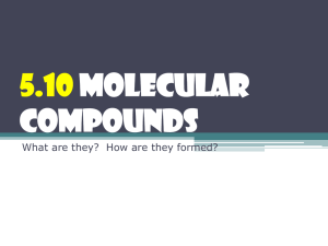5.10 Molecular Compounds What are they?  How are they formed?