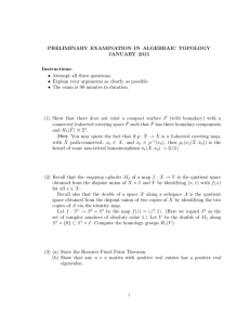 PRELIMINARY EXAMINATION IN ALGEBRAIC TOPOLOGY JANUARY 2015 Instructions: • Attempt all three questions.