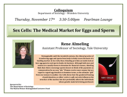 Sex Cells: The Medical Market for Eggs and Sperm  Rene Almeling Thursday, November 17      3:30­5:00pm     Pearlman Lounge