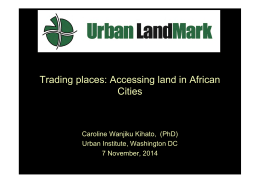 Trading places: Accessing land in African Cities Caroline Wanjiku Kihato,  (PhD)
