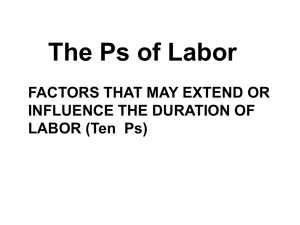 The Ps of Labor FACTORS THAT MAY EXTEND OR