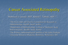 Cancer Associated Retinopathy Mahmoud O. Jaroudi, MD , Khalid F. Tabbara, MD
